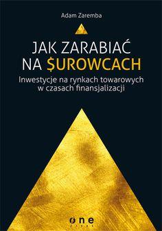 """Książka Adama Zaremby pt. """"Jak zarabiać na surowcach? Inwestycje na rynkach towarowych w czasach finansjalizacji"""". Jest to ważne dla polskiego inwestora, który chce zaangażować swoje pieniądze np. na rynku złota czy ropy naftowej, ponieważ są to rynki globalne, podlegające prawom i trendom ogólnoświatowym.  #książka #book #onepress #giełda #surowce #zarabianie #inwestycje #adamzaremba #zaremba #"""