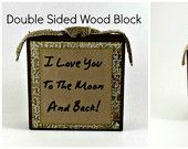 Double Sided Wooden Block , I Love You To The Moon And Back, 5x5x1.5 *PROMOTIONAL PRICE*  $10.00