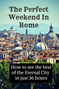 There's so much to see and do in Rome, Italy - here's how to see the best of the Eternal City on just one perfect weekend.