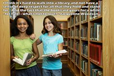 "Great library quote from Jacqueline Woodson! ""I think it's hard to walk into a library and not have a sense of deep respect for all that they hold and stand for. And the fact that the books are yours for a while - for free! Author Quotes, Quotable Quotes, Book Quotes, Library Quotes, Library Books, Great Quotes, Inspirational Quotes, Books To Read, My Books"