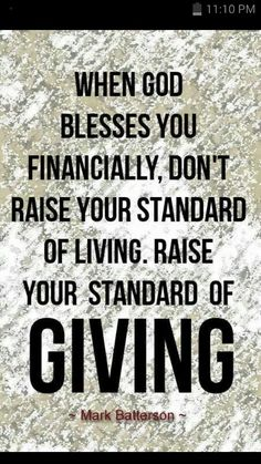 Bible Verses About Faith: when god blesses you financially don't raise your standard of living, rais your standard of giving The Words, Words Of Jesus, Quotes To Live By, Me Quotes, Jesus Love Quotes, God Bless You Quotes, Hope And Faith Quotes, Best Bible Quotes, Wise Words