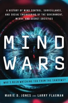 Mind Wars: A History Of Mind Control Surveillance And Social Engineering By The Government Media And Secret Societies PDF