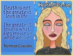 Death is not the greatest loss in life. The greatest loss is what dies inside us while we live. - www.healthyplace.com/ - #HealthyPlace
