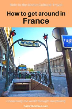 Guide to getting around France using the Paris Metro, trams, trolleys, trains, buses, ride sharing and taxis. via @holeinthedonut