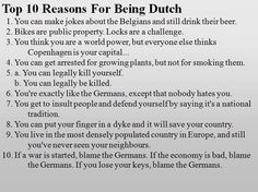 Top 10 reasons for being Dutch - hilarious! Ego Quotes, Bitch Quotes, Funny Facts, Funny Jokes, Hilarious, Dutch Phrases, Holland, Dutch People, Dutch Language