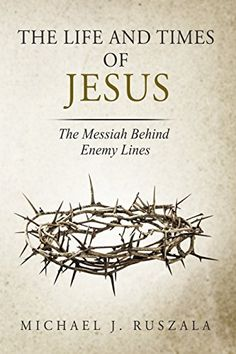 The Life and Times of Jesus: The Mess…
