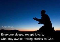 Everyone sleeps, except lovers, who stay awake, telling stories to God Rumi/Rumi Hugs ❤️ Sufi Poetry, How To Stay Awake, Telling Stories, Hugs, Spirituality, Sleep, Lovers, God, Motivation