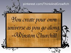 You create your own universe as you go along. ~Winston Churchill #quotes http://www.mindmovies.com/?16059