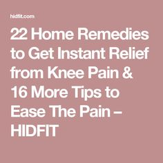 22 Home Remedies to Get Instant Relief from Knee Pain & 16 More Tips to Ease The Pain – HIDFIT