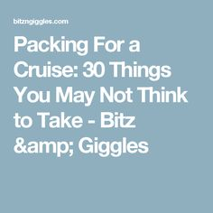 Packing For a Cruise: 30 Things You May Not Think to Take - Bitz & Giggles