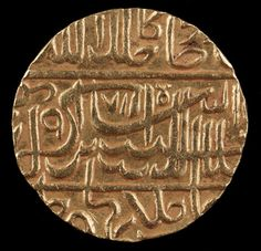 "South Asian and Himalayan Art | Coin | S1999.20 With the Arabic language forming a common bond among Islamic cultures, Arabic script became the principal element on gold coins like these, which represented the authority of the Islamic dynasties. Upon ascending to the throne, each ruler affirmed his new power and status by having a coin struck in his name. In addition to the king's name, these coins also carry the profession of faith: ""There is no God but God and Muhammad is the Prophet of…"