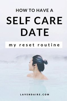 How to make time a self care date with a life reset routine | Lavendaire self love | personal growth | lifestyle design | daily routine | me time | reset your life | how to feel better | how to care for yourself