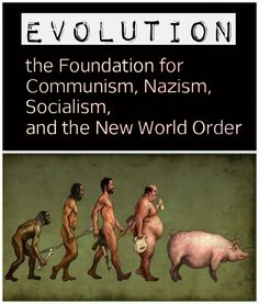Truth Conquers: Evolution: the Foundation for Communism, Nazism, Socialism, and the New World Order
