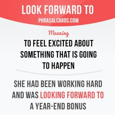 """Look forward to"" means ""to ​feel ​​excited about something that is going to ​happen"". Example: She had been working hard and was looking forward to a year-end bonus. Get our apps for learning English: learzing.com"