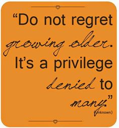 So true. Don't complain about aging. Ronnie would of loved to