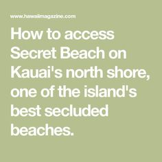 How to access Secret Beach on Kauai's north shore, one of the island's best secluded beaches.