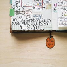 You have the potential to make beautiful things. Yes, you. #travelersnotebook #quotes #reminder