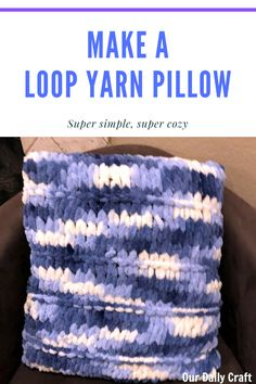 This loop yarn pillow is super easy to make -- no knitting skills required! -- and it is just about the coziest thing you can cuddle with. Baby Knitting Patterns, Baby Patterns, Stitch Patterns, Scarf Patterns, Finger Knitting, Free Knitting, Crochet Granny, Hand Crochet, Knitting For Beginners