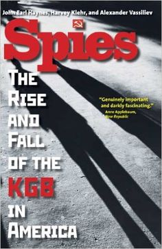 Spies: The Rise and Fall of the KGB in America: John Earl Haynes, Mr. Harvey Klehr, Alexander Vassiliev: 9780300164381: Amazon.com: Books