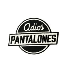 Say adios to pants on a patch, in the most pantsless of all languages: Spanish. May we suggest you install this sew on patch on a pair of your finest pantalones