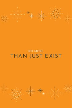 Do more than just exist #besomeone #followyourdream