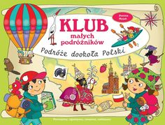 Klub małych podróżników. Podróże dookoła Polski -   Myjak Joanna , tylko w…