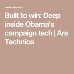 Built to win: Deep inside Obama's campaign tech   Ars Technica