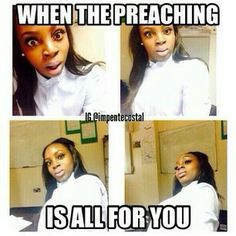 You would think the preacher is a fly on the wall....lol