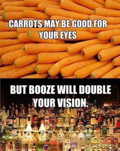 Carrots may be good for your eyes but booze will double your vision. - Carrots may be good for your eyes but booze will double your vision. Funny Images, Funny Photos, Funny Signs, Funny Jokes, Beer Funny, Dad Jokes, Optometry Humor, Alcohol Memes, Alcohol Quotes