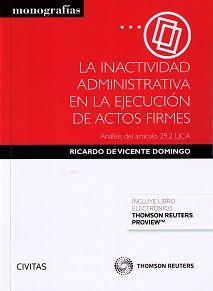 La inactividad administrativa en la ejecución de actos firmes : análisis del artículo 29.2 LJCA / Ricardo de Vicente Domingo. - Cizur Menor: Thomson Reuters Civitas, 2015