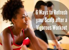 6 Ways to Refresh your Natural Hair & Scalp after a Workout