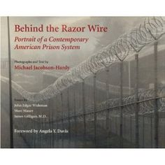Behind the Razor Wire: Portrait of a Contemporary American Prison System