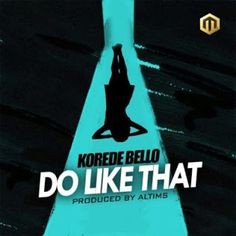 FRESH MUSIC : Korede Bello  Do Like That (Prod. By Altims)   Whatsapp / Call 2349034421467 or 2348063807769 For Lovablevibes Music Promotion   Just few days after being featured on Dr Sids Flawless produced by Don Jazzy Mavins dream Korede Bello is out with this new Altims produced record titled Do Like That. Get your headsets and bang on it below. Dont forget to share your thoughts.DOWNLOAD NOW :Korede Bello  Do Like That (Prod. By Altims)  MUSIC
