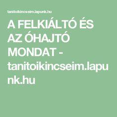 A FELKIÁLTÓ ÉS AZ ÓHAJTÓ MONDAT - tanitoikincseim.lapunk.hu Monet, Learning, Studying, Teaching, Onderwijs