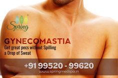 """SPRING MED SPA  GYNECOMASTIA   """"Get great pecs without Spilling a Drop of Sweat""""   Gynecomastia is the presence of enlarged breast tissues in men. It is caused due to hormonal imbalance in the body. It makes the person be ashamed of his body and be always embarrassed to expose them in a swimming pool or yard. Stop getting embarrassment and lose the useless tissues at Spring Med Spa.      Visit SPRINGMEDSPA, Madipakkam. Contact: 099520 99620   #Springmedspa #Gynecomastia Hormone Imbalance, Swimming Pools, Spa, Breast, Yard, Drop, Spring, How To Make, Pools"""