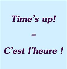 time's up! = c'est l'heure ! Visit the French Lessons Brisbane website here at http://www.frenchlessonsbrisbane.com.au/french-lessons-for-adults to learn more about Skype French lessons and other French language class opportunities as well