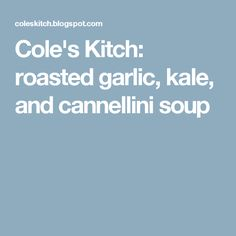Cole's Kitch: roasted garlic, kale, and cannellini soup