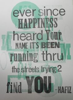Ever since happiness heard your name it's been running through the streets trying to find you. ~Hafiz #quote