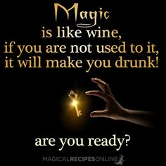 magic is like wine, if you are not used to it it will make you drunk
