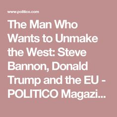 The Man Who Wants to Unmake the West: Steve Bannon, Donald Trump and the EU - POLITICO Magazine