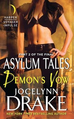 Demon's Vow The Asylum Tales Jocelynn Drake  Publisher: Harper Voyager Impulse Release Date: October 21, 2014  Bestselling author Jocelynn Drake continues her urban fantasy series with the second installment of the Final Asylum Tales, Demon's Vow.