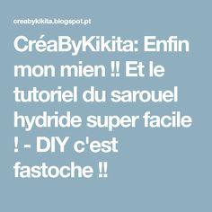 CréaByKikita: Enfin mon mien !! Et le tutoriel du sarouel hydride super facile ! - DIY c'est fastoche !!