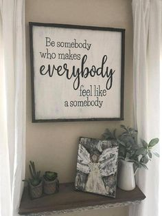 "$85 · Be Somebody who makes everybody feel like a somebody This sign measures approx 24x24"". It is hand painted with a white, lightly distressed background and black lettering. All of our signs are hand made and hand lettered...no stencils or vinyls used! These are made to order. The frame is stained in a dark walnut and was chosen because of it's unique character (knots, live edges, etc.) We love custom work and would be happy to work with you. Let us know if you would like a differ.."