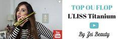 La revue de ZEI BEAUTY, Youtubeuse marocaine - L'LISS Titanium