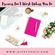 Dreams don't work unless you do ♥