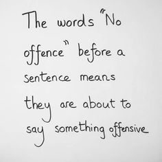 The word no offence before a sentence means they are about to say something offensive