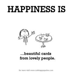 Happiness is, beautiful cards from lovely people. - Cute Happy Quotes