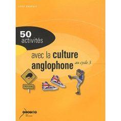 50 Activités Avec La Culture Anglophone Au Cycle 3 de Anne Chapuis