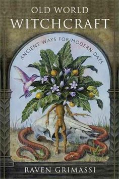 Old World Witchcraft: Ancient Ways for Modern Days (Paperback), 2011 by Raven Grimassi