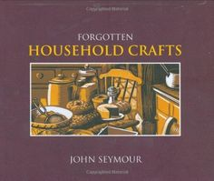 Forgotten Household Crafts by John Seymour, http://www.amazon.ca/dp/0756628881/ref=cm_sw_r_pi_dp_9MhCsb0RHD0W0